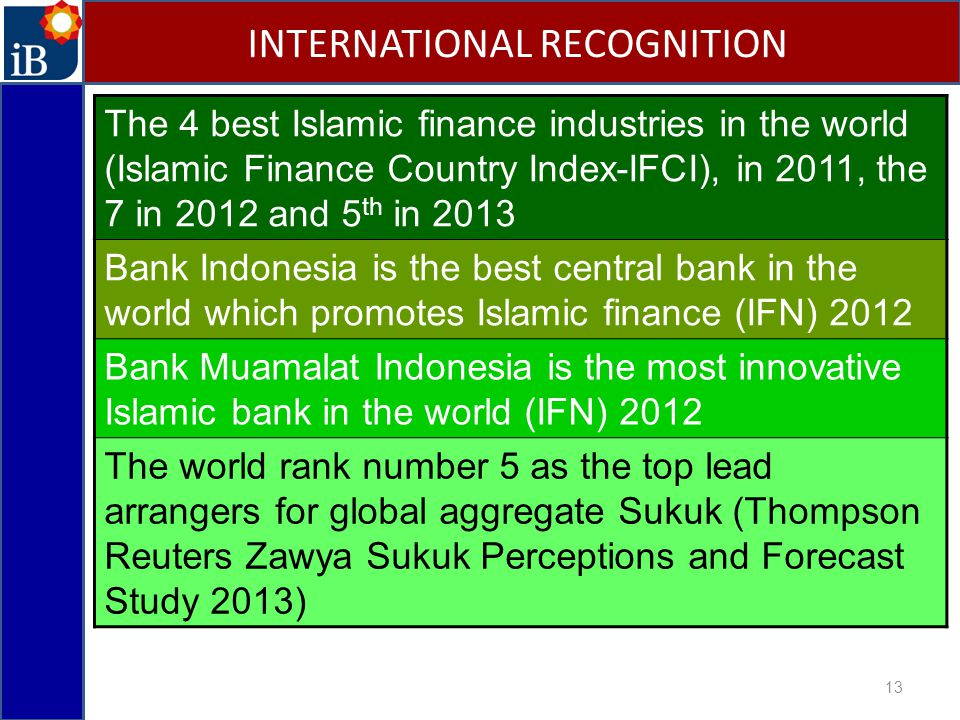 13 INTERNATIONAL RECOGNITION The 4 best Islamic finance industries in the world (Islamic Finance Country Index-IFCI), in 2011, the 7 in 2012 and 5 th
