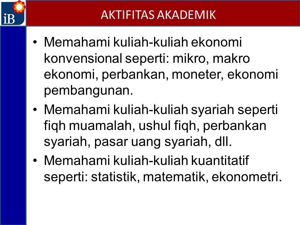 Memahami kuliah-kuliah ekonomi konvensional seperti: mikro, makro ekonomi, perbankan, moneter, ekonomi pembangunan. Memahami kuliah-kuliah syariah sep