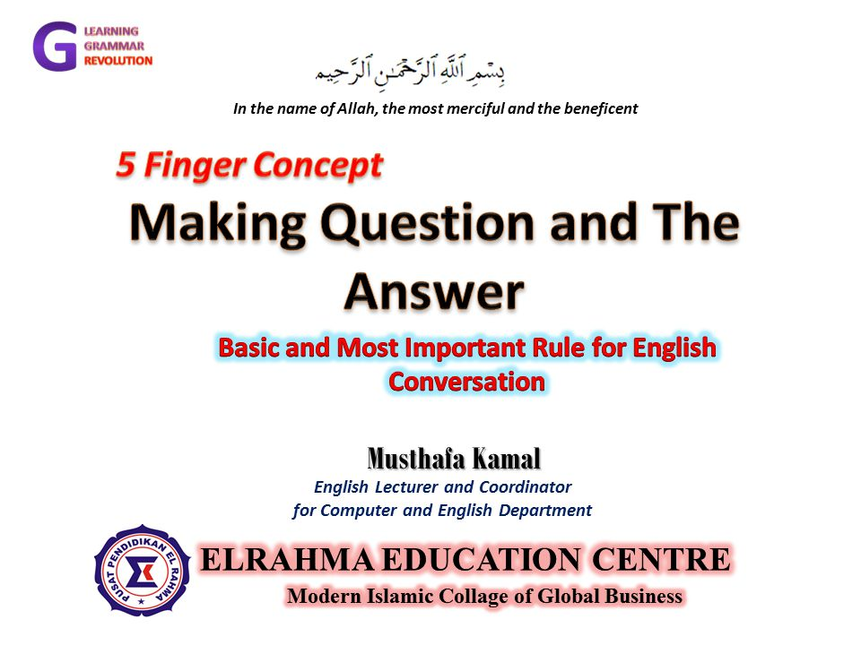 Musthafa Kamal English Lecturer and Coordinator for Computer and English Department In the name of Allah, the most merciful and the beneficent