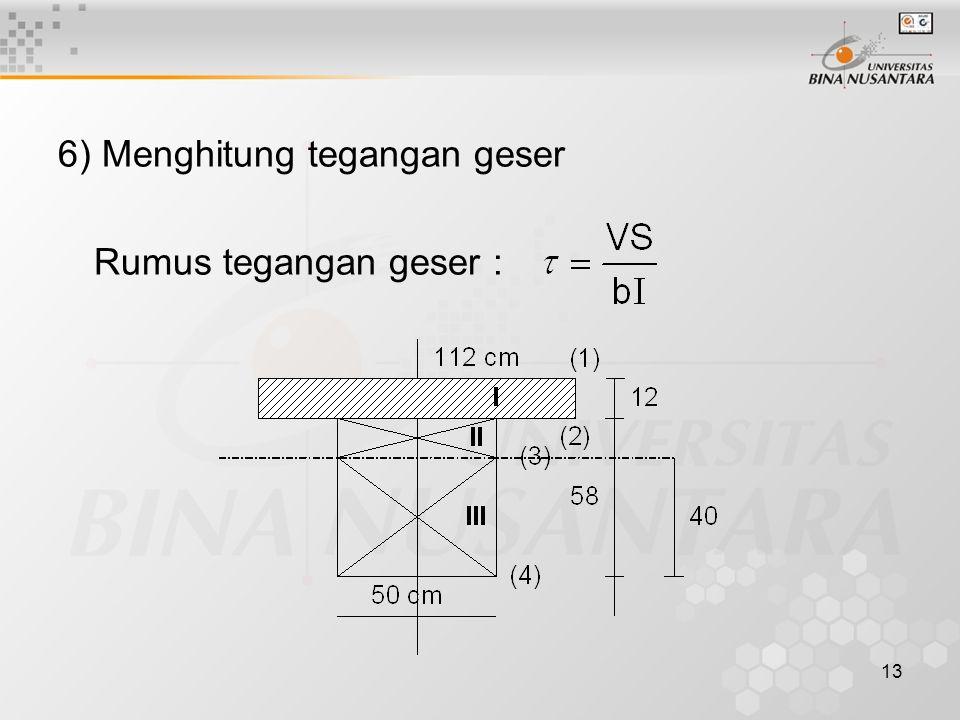 13 6) Menghitung tegangan geser Rumus tegangan geser :