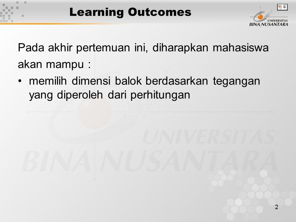 2 Learning Outcomes Pada akhir pertemuan ini, diharapkan mahasiswa akan mampu : memilih dimensi balok berdasarkan tegangan yang diperoleh dari perhitu