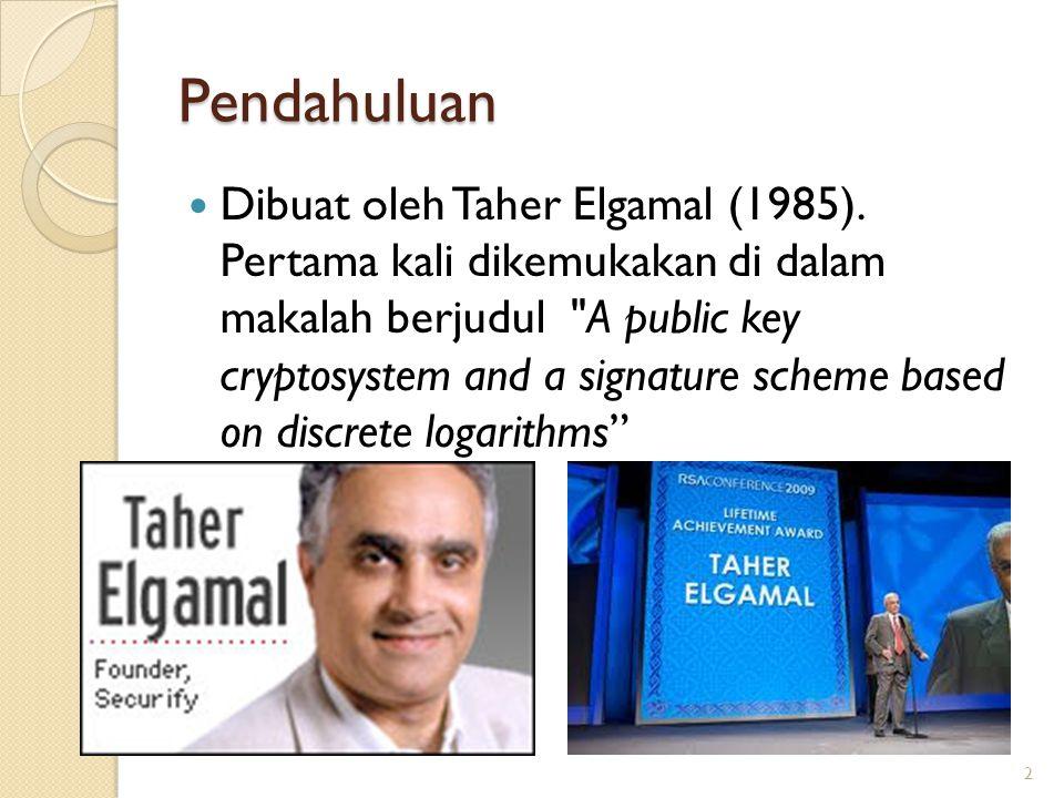 Pendahuluan Dibuat oleh Taher Elgamal (1985). Pertama kali dikemukakan di dalam makalah berjudul