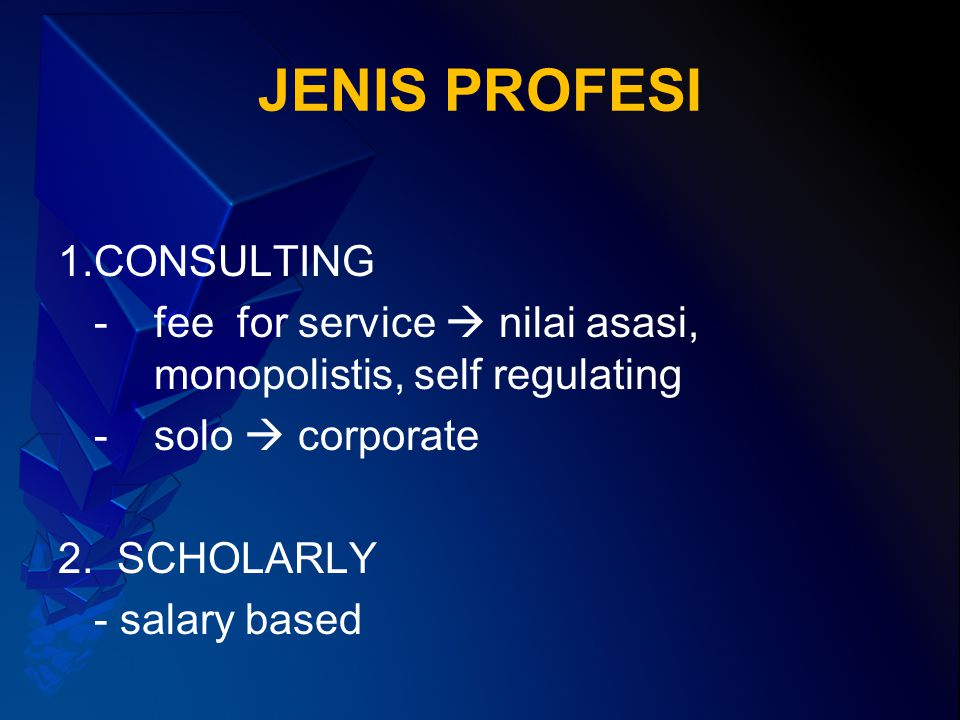 JENIS PROFESI 1.CONSULTING - fee for service  nilai asasi, monopolistis, self regulating - solo  corporate 2.