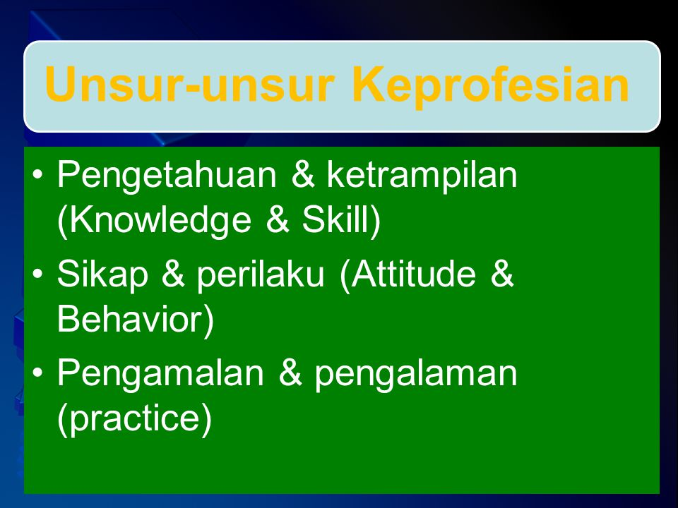 Pengetahuan & ketrampilan (Knowledge & Skill) Sikap & perilaku (Attitude & Behavior) Pengamalan & pengalaman (practice)