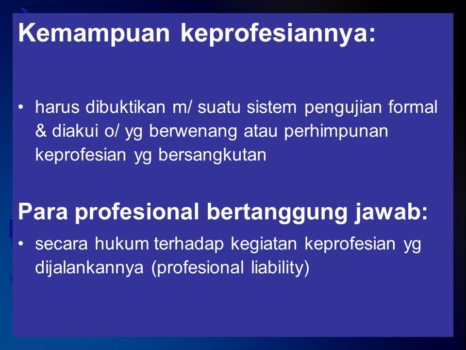 Kemampuan keprofesiannya: harus dibuktikan m/ suatu sistem pengujian formal & diakui o/ yg berwenang atau perhimpunan keprofesian yg bersangkutan Para
