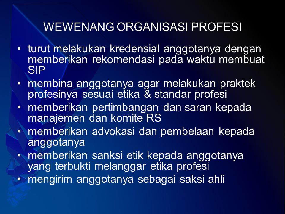 WEWENANG ORGANISASI PROFESI turut melakukan kredensial anggotanya dengan memberikan rekomendasi pada waktu membuat SIP membina anggotanya agar melakuk