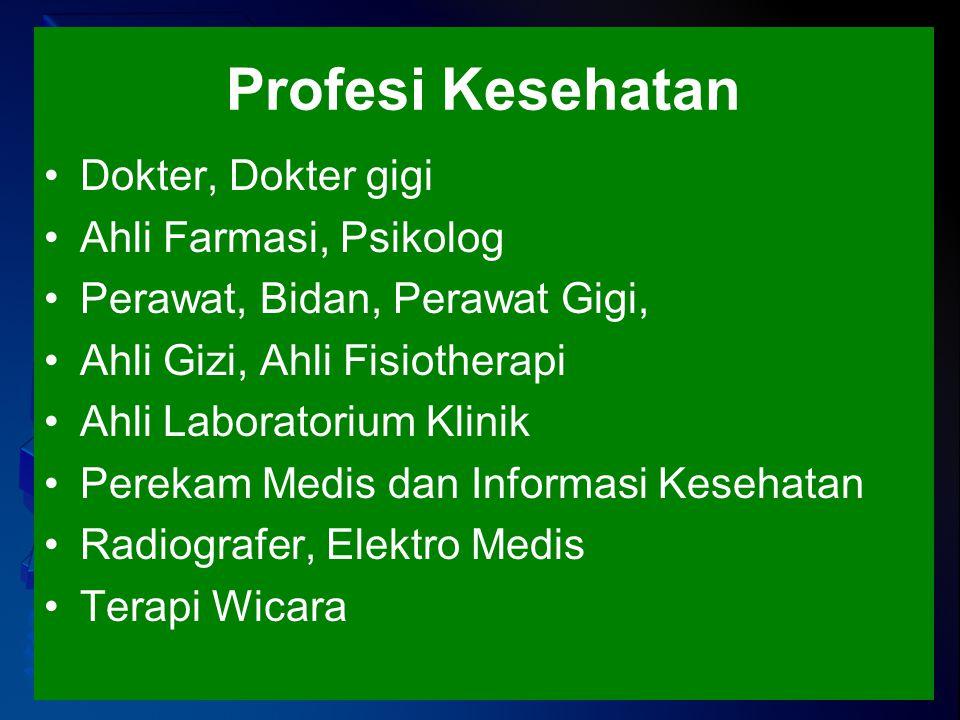 Profesi Kesehatan Dokter, Dokter gigi Ahli Farmasi, Psikolog Perawat, Bidan, Perawat Gigi, Ahli Gizi, Ahli Fisiotherapi Ahli Laboratorium Klinik Perek