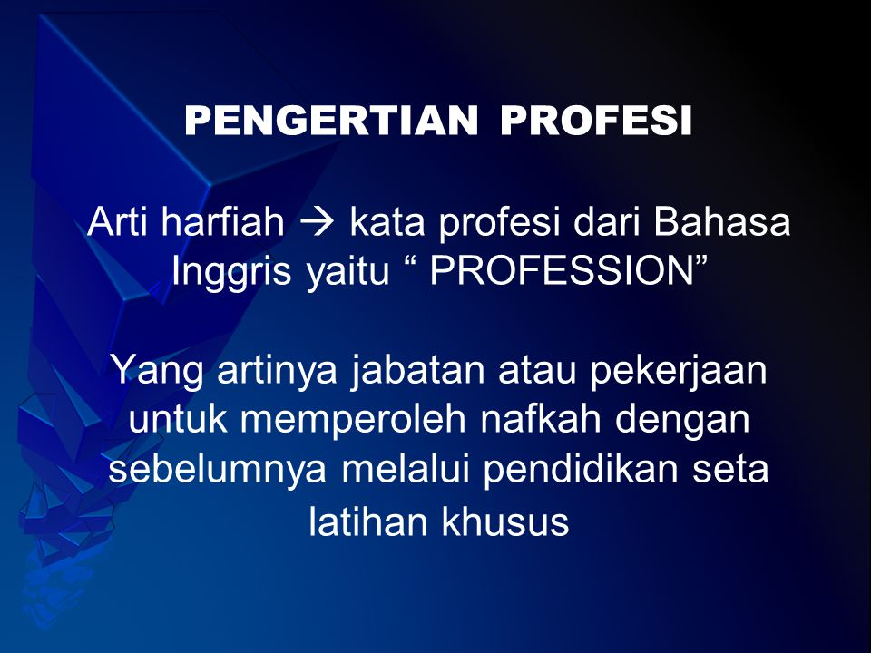 """PENGERTIAN PROFESI Arti harfiah  kata profesi dari Bahasa Inggris yaitu """" PROFESSION"""" Yang artinya jabatan atau pekerjaan untuk memperoleh nafkah den"""