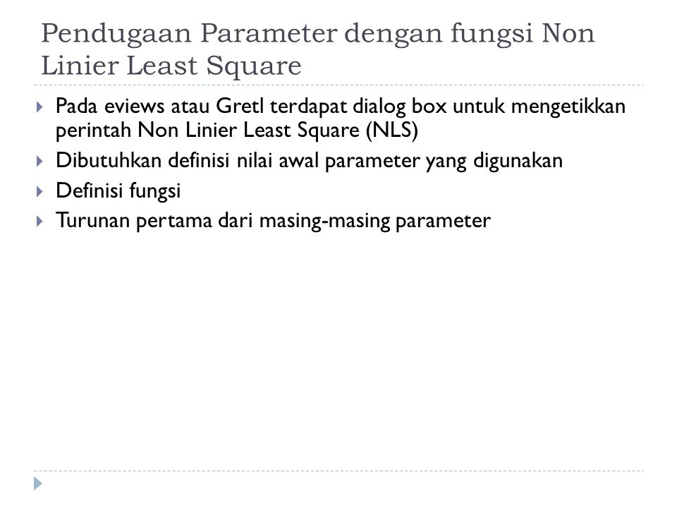 Pendugaan Parameter dengan fungsi Non Linier Least Square  Pada eviews atau Gretl terdapat dialog box untuk mengetikkan perintah Non Linier Least Squ