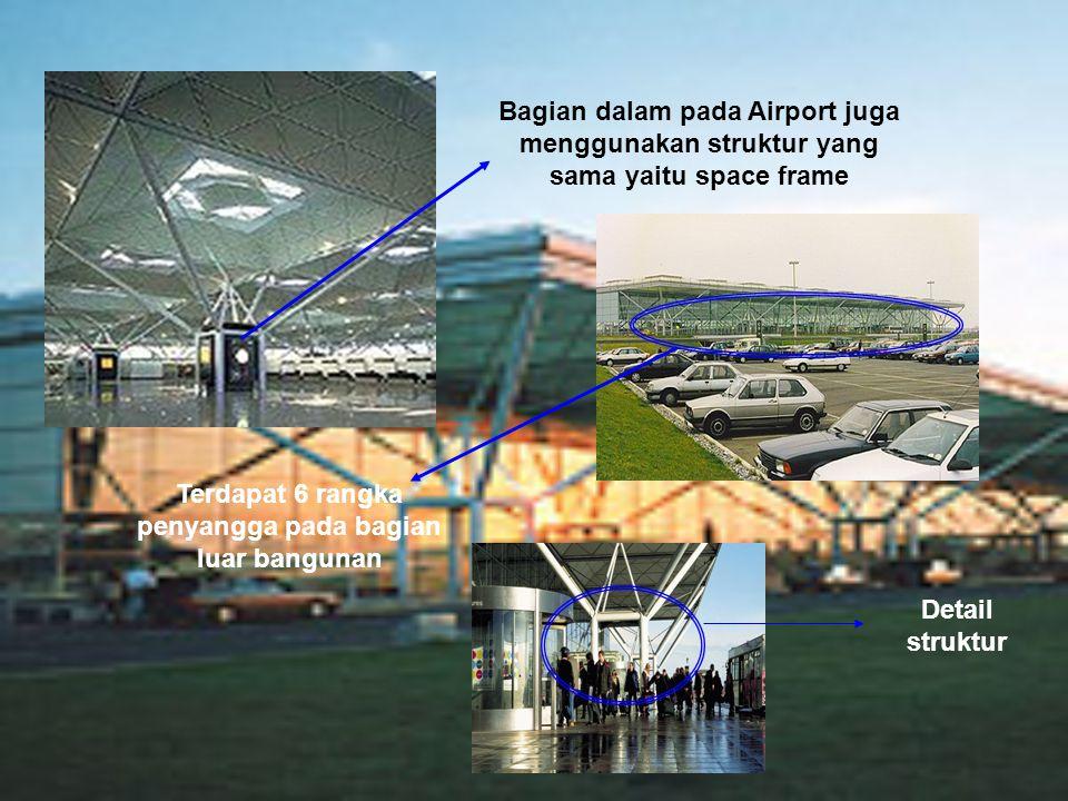 Bagian dalam pada Airport juga menggunakan struktur yang sama yaitu space frame Terdapat 6 rangka penyangga pada bagian luar bangunan Detail struktur