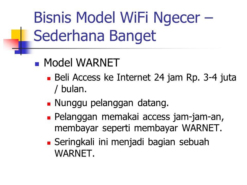 Bisnis Model WiFi Ngecer – Sederhana Banget Model WARNET Beli Access ke Internet 24 jam Rp. 3-4 juta / bulan. Nunggu pelanggan datang. Pelanggan memak