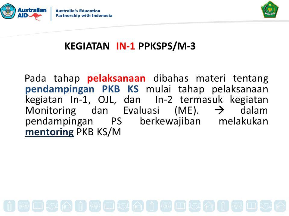 Pada tahap pelaksanaan dibahas materi tentang pendampingan PKB KS mulai tahap pelaksanaan kegiatan In-1, OJL, dan In-2 termasuk kegiatan Monitoring da
