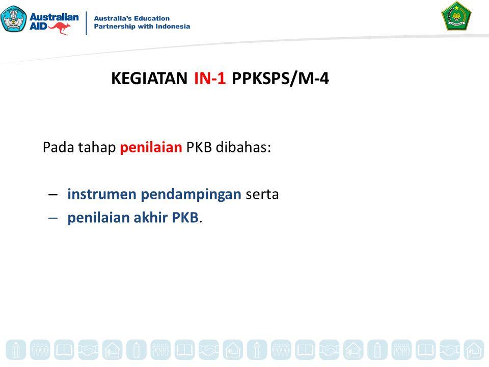 Pada tahap penilaian PKB dibahas: – instrumen pendampingan serta – penilaian akhir PKB. KEGIATAN IN-1 PPKSPS/M-4