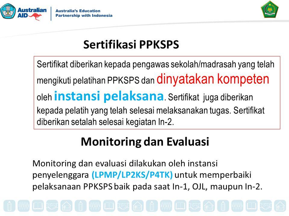 Sertifikasi PPKSPS Sertifikat diberikan kepada pengawas sekolah/madrasah yang telah mengikuti pelatihan PPKSPS dan dinyatakan kompeten oleh instansi p