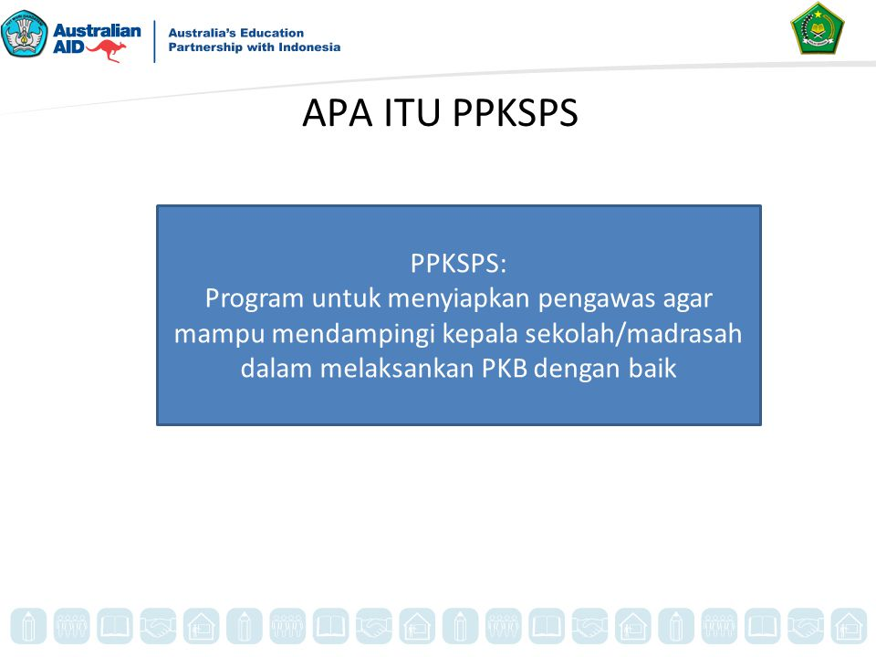 APA ITU PPKSPS PPKSPS: Program untuk menyiapkan pengawas agar mampu mendampingi kepala sekolah/madrasah dalam melaksankan PKB dengan baik