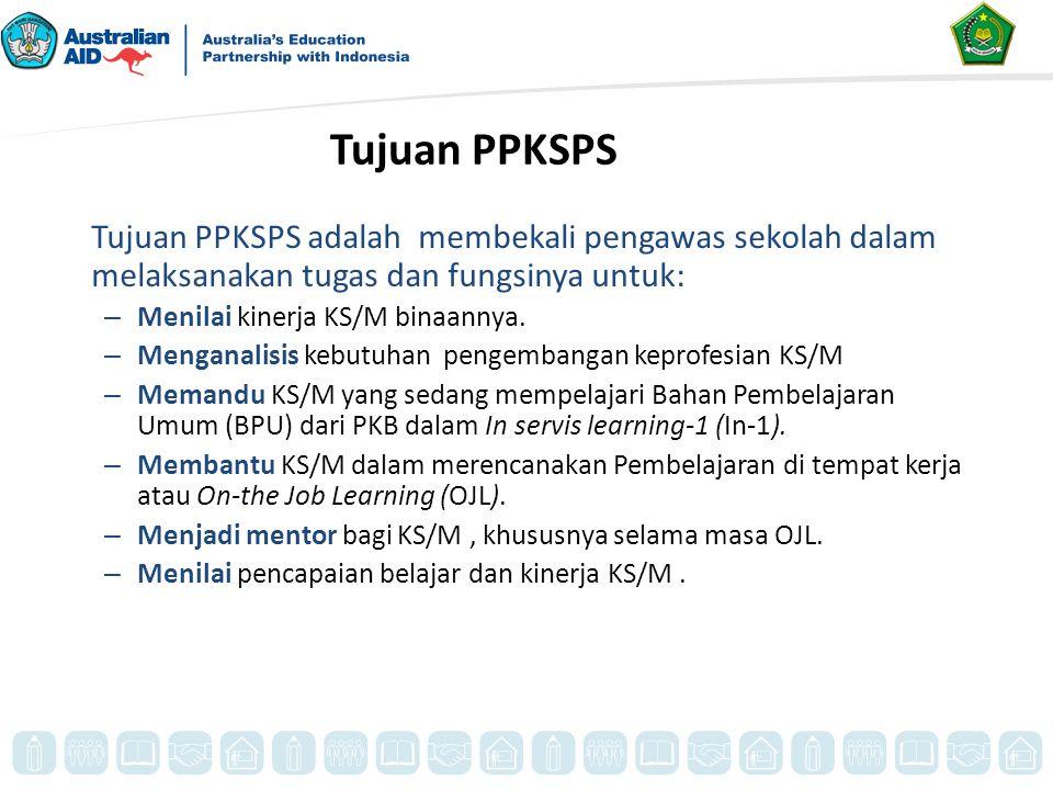Tujuan PPKSPS Tujuan PPKSPS adalah membekali pengawas sekolah dalam melaksanakan tugas dan fungsinya untuk: – Menilai kinerja KS/M binaannya. – Mengan