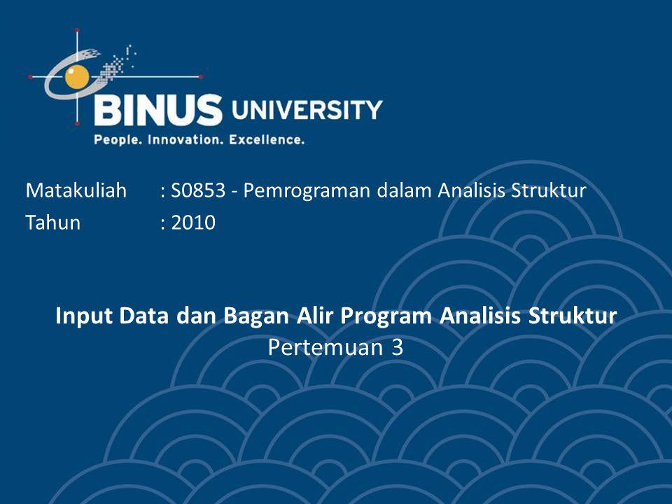 Input Data dan Bagan Alir Program Analisis Struktur Pertemuan 3 Matakuliah: S0853 - Pemrograman dalam Analisis Struktur Tahun: 2010