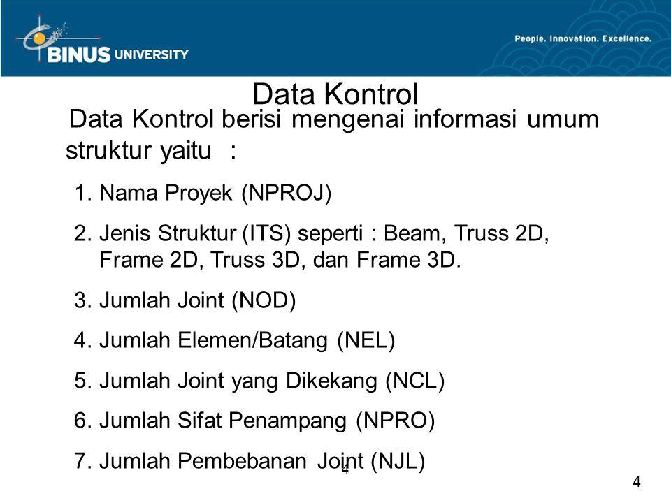 4 Data Kontrol Data Kontrol berisi mengenai informasi umum struktur yaitu : 1.Nama Proyek (NPROJ) 2.Jenis Struktur (ITS) seperti : Beam, Truss 2D, Fra
