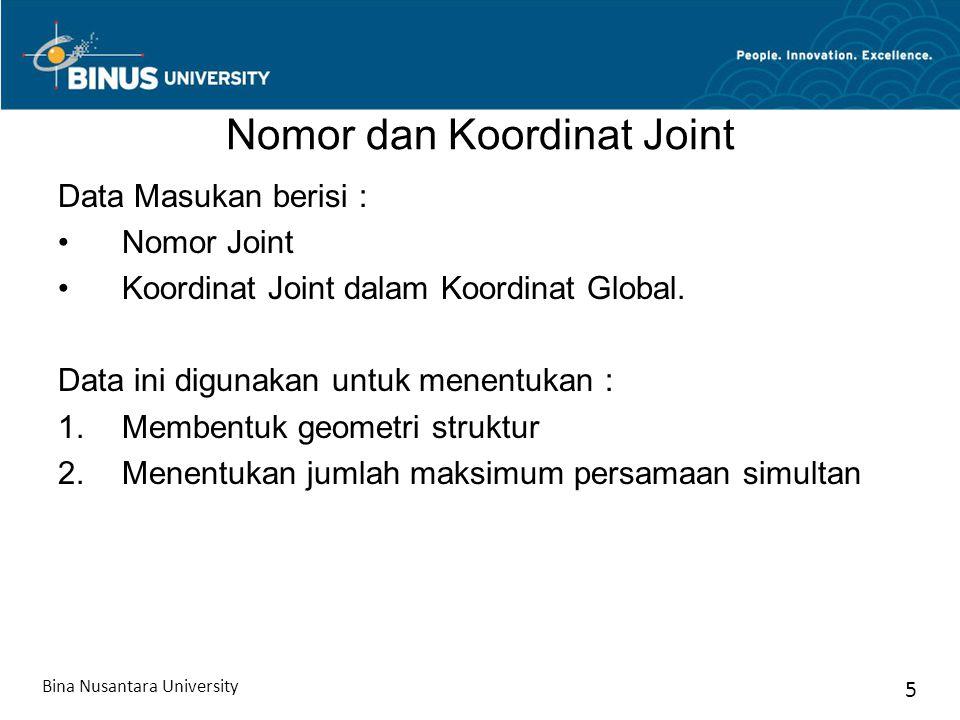 Nomor dan Koordinat Joint Data Masukan berisi : Nomor Joint Koordinat Joint dalam Koordinat Global. Data ini digunakan untuk menentukan : 1.Membentuk