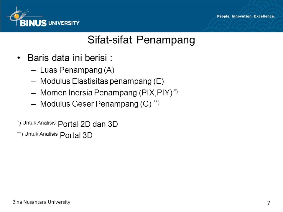 Sifat-sifat Penampang Baris data ini berisi : –Luas Penampang (A) –Modulus Elastisitas penampang (E) –Momen Inersia Penampang (PIX,PIY) *) –Modulus Ge