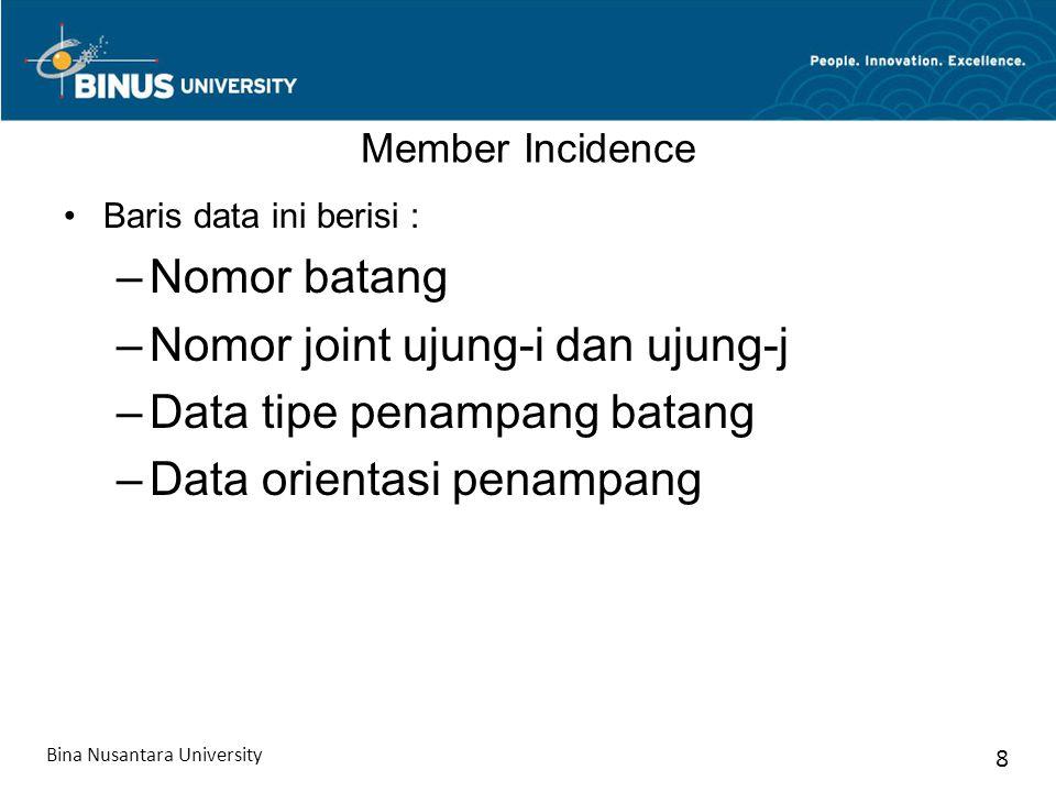Member Incidence Baris data ini berisi : –Nomor batang –Nomor joint ujung-i dan ujung-j –Data tipe penampang batang –Data orientasi penampang Bina Nus