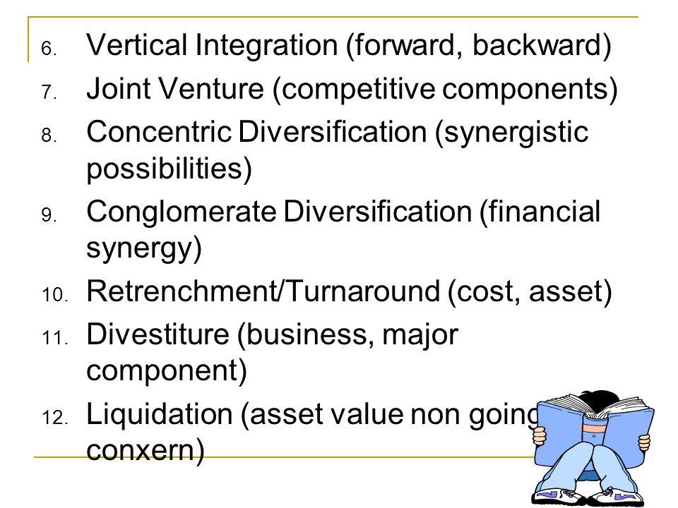 6.Vertical Integration (forward, backward) 7. Joint Venture (competitive components) 8.