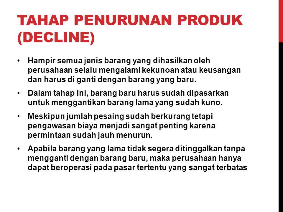 TAHAP PENURUNAN PRODUK (DECLINE) Hampir semua jenis barang yang dihasilkan oleh perusahaan selalu mengalami kekunoan atau keusangan dan harus di ganti