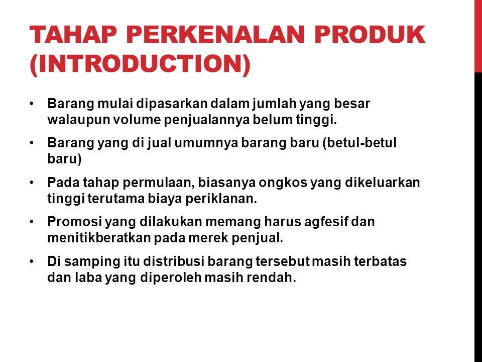 TAHAP PERKENALAN PRODUK (INTRODUCTION) Barang mulai dipasarkan dalam jumlah yang besar walaupun volume penjualannya belum tinggi. Barang yang di jual