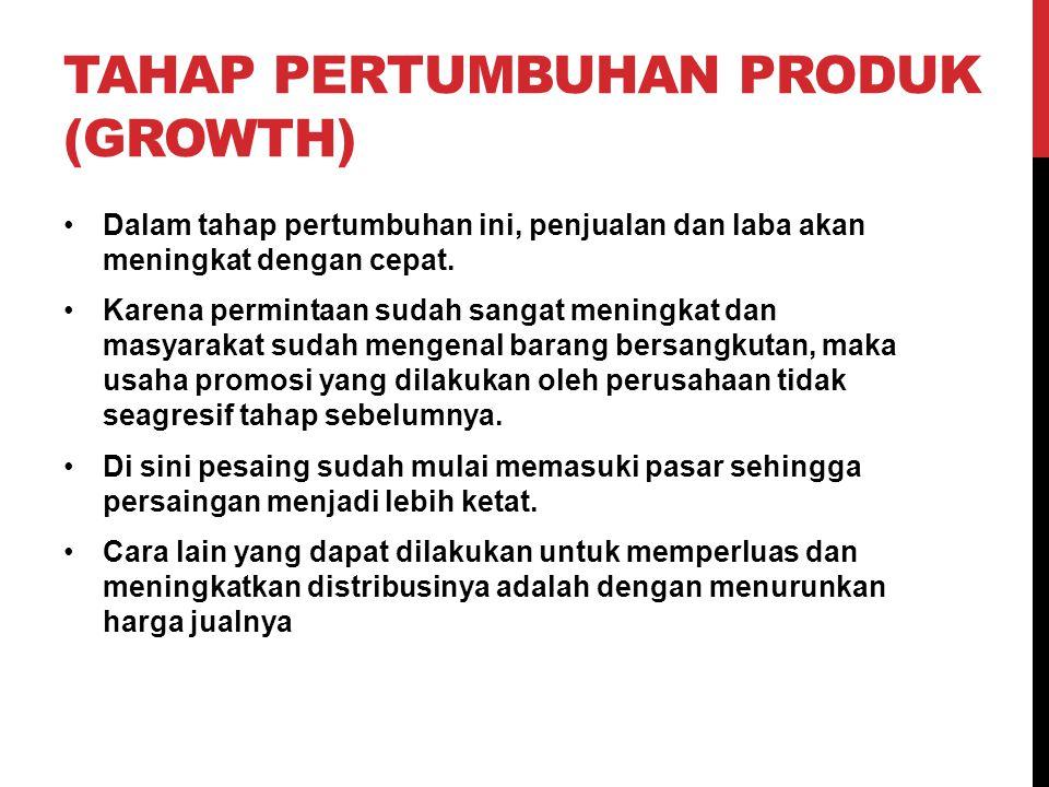 TAHAP PERTUMBUHAN PRODUK (GROWTH) Dalam tahap pertumbuhan ini, penjualan dan laba akan meningkat dengan cepat. Karena permintaan sudah sangat meningka