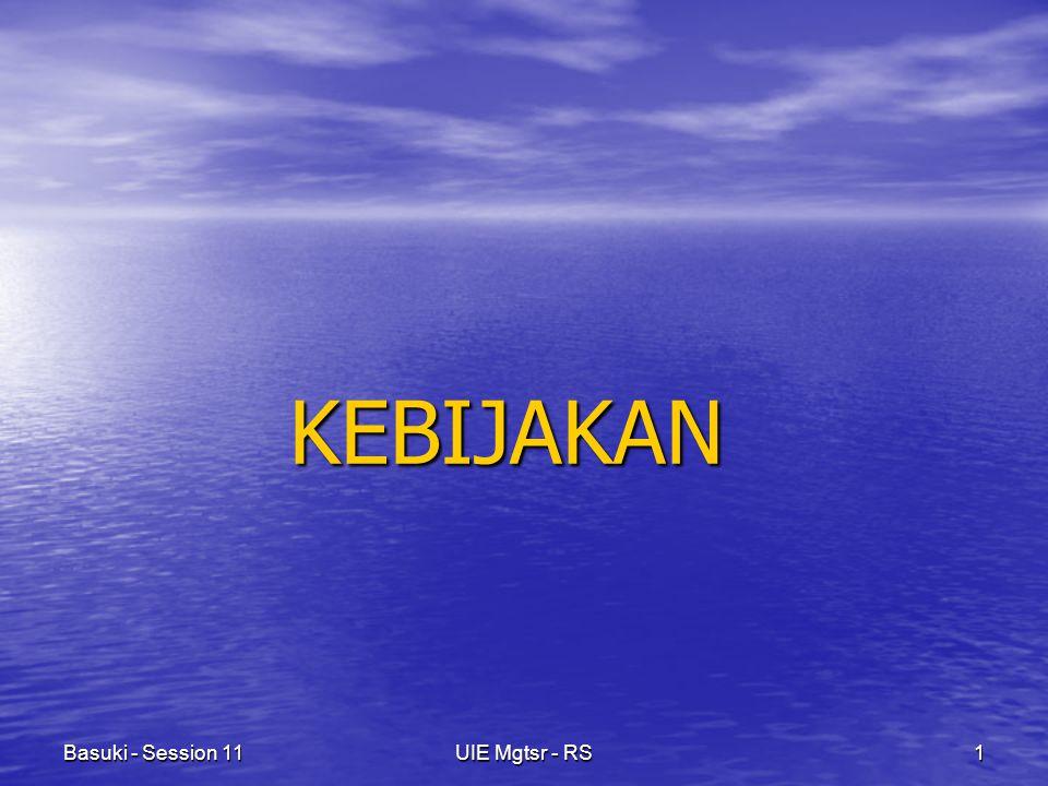 Basuki - Session 11UIE Mgtsr - RS1 KEBIJAKAN