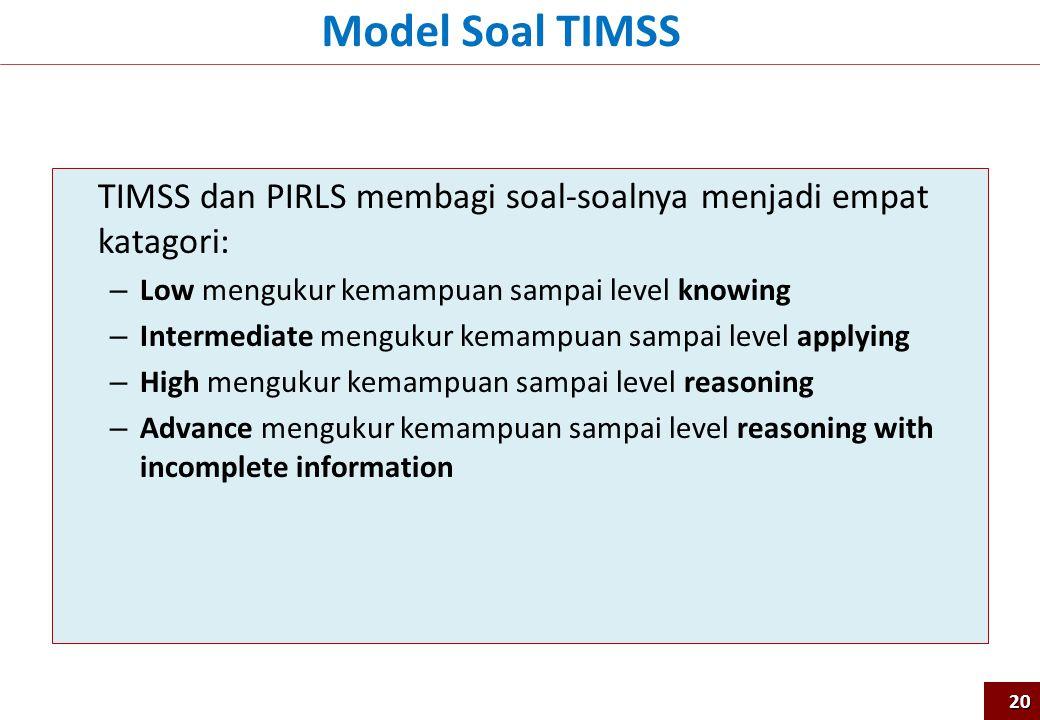 TIMSS dan PIRLS membagi soal-soalnya menjadi empat katagori: – Low mengukur kemampuan sampai level knowing – Intermediate mengukur kemampuan sampai le