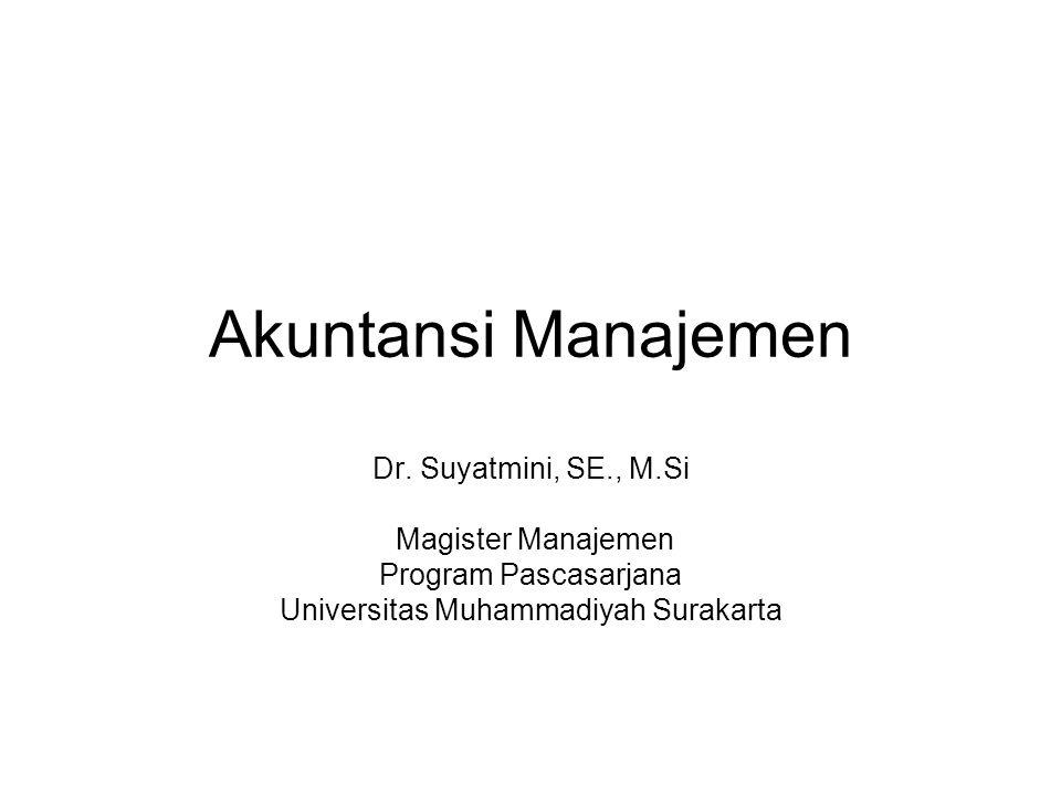Akuntansi Manajemen Dr. Suyatmini, SE., M.Si Magister Manajemen Program Pascasarjana Universitas Muhammadiyah Surakarta