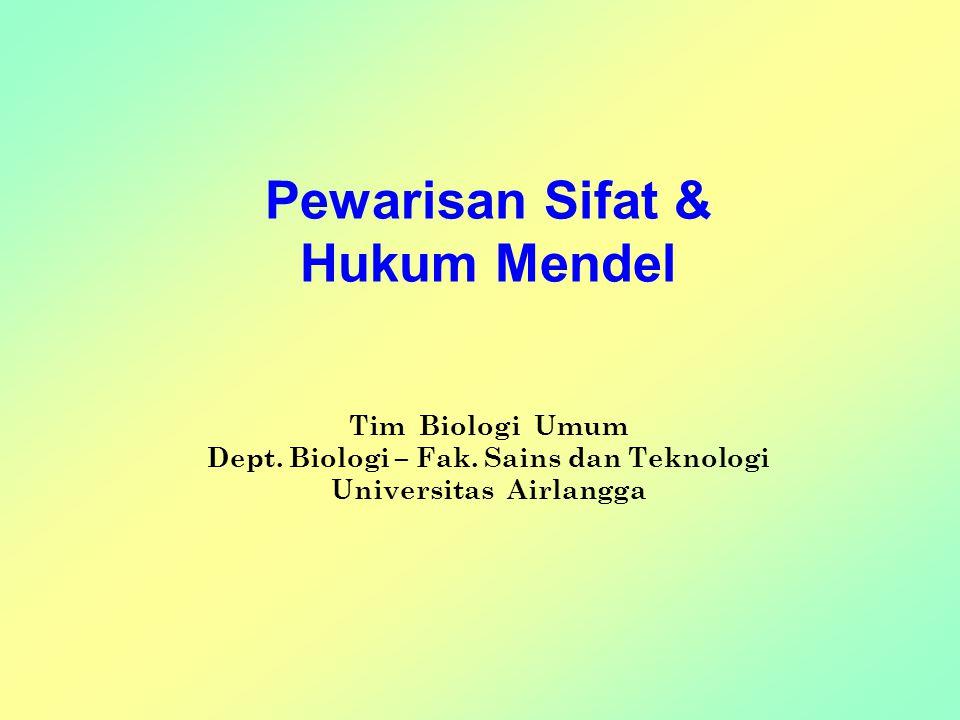 Pewarisan Sifat & Hukum Mendel Tim Biologi Umum Dept.