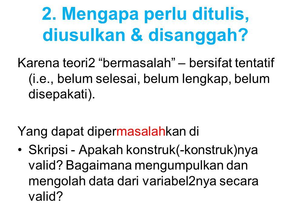 2. Mengapa perlu ditulis, diusulkan & disanggah.