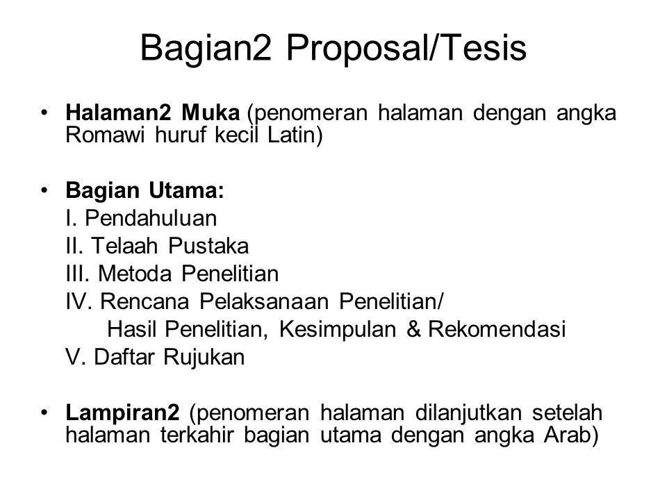 Bagian2 Proposal/Tesis Halaman2 Muka (penomeran halaman dengan angka Romawi huruf kecil Latin) Bagian Utama: I.