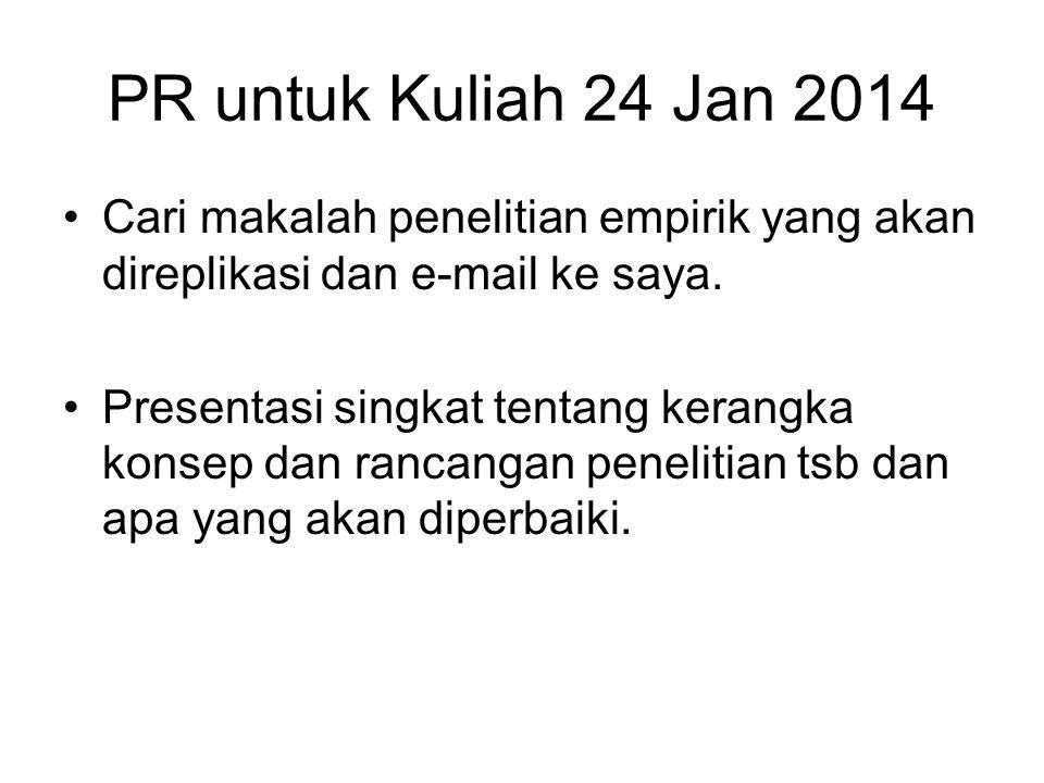 PR untuk Kuliah 24 Jan 2014 Cari makalah penelitian empirik yang akan direplikasi dan e-mail ke saya. Presentasi singkat tentang kerangka konsep dan r