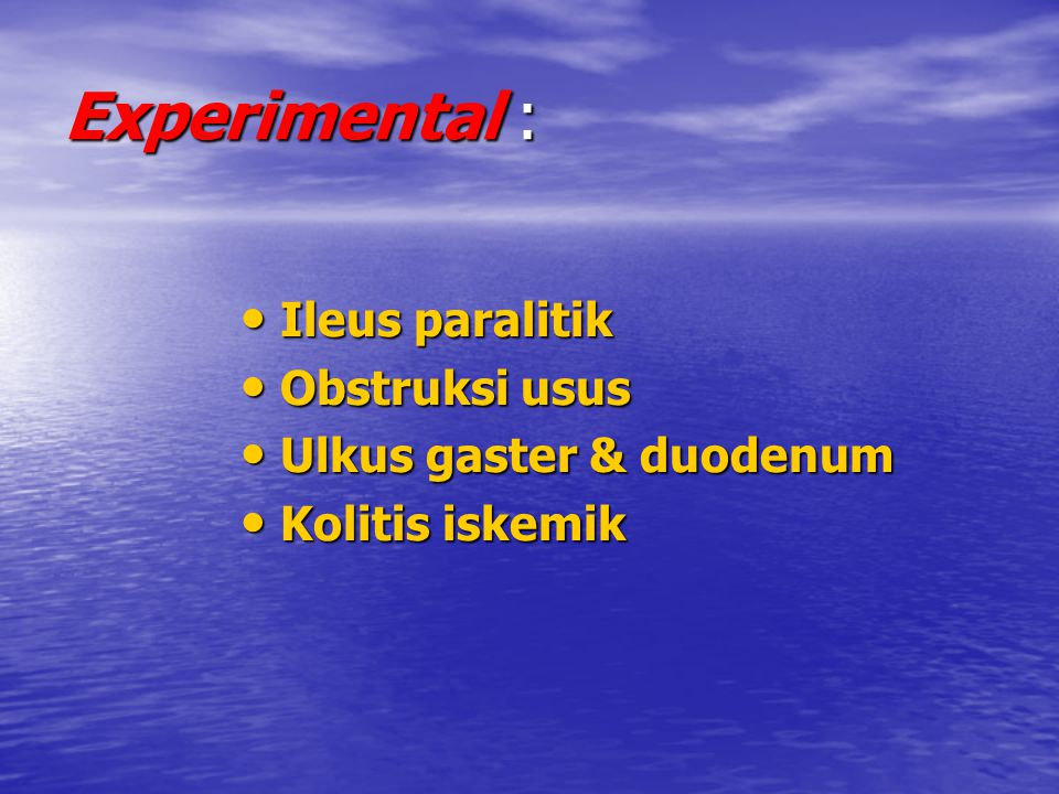 Experimental : Ileus paralitik Ileus paralitik Obstruksi usus Obstruksi usus Ulkus gaster & duodenum Ulkus gaster & duodenum Kolitis iskemik Kolitis i