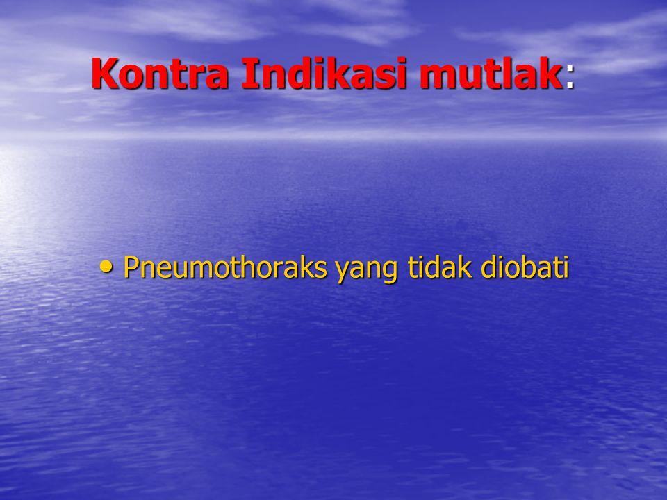 Kontra Indikasi mutlak: Pneumothoraks yang tidak diobati Pneumothoraks yang tidak diobati