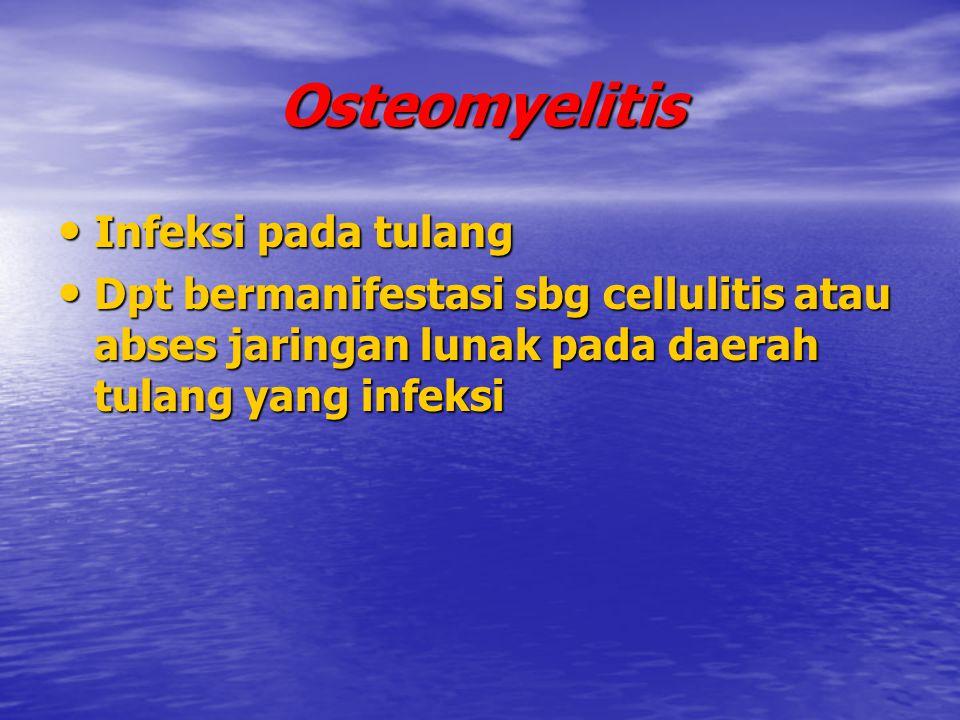 Osteomyelitis Infeksi pada tulang Infeksi pada tulang Dpt bermanifestasi sbg cellulitis atau abses jaringan lunak pada daerah tulang yang infeksi Dpt