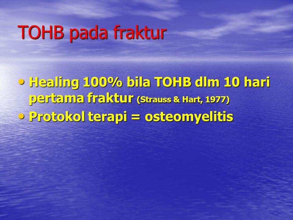TOHB pada fraktur Healing 100% bila TOHB dlm 10 hari pertama fraktur (Strauss & Hart, 1977) Healing 100% bila TOHB dlm 10 hari pertama fraktur (Straus