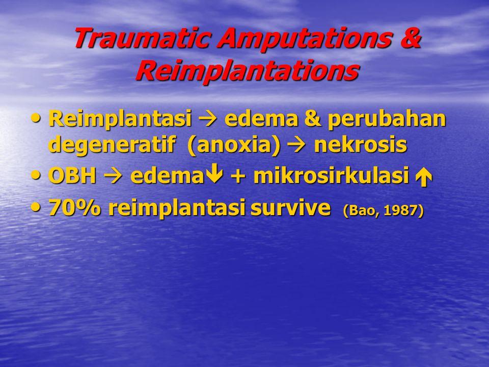Traumatic Amputations & Reimplantations Reimplantasi  edema & perubahan degeneratif (anoxia)  nekrosis Reimplantasi  edema & perubahan degeneratif