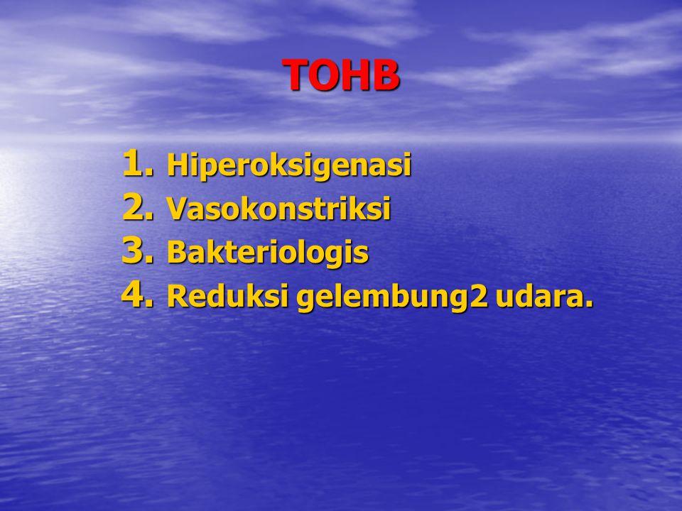 TOHB 1. Hiperoksigenasi 2. Vasokonstriksi 3. Bakteriologis 4. Reduksi gelembung2 udara.