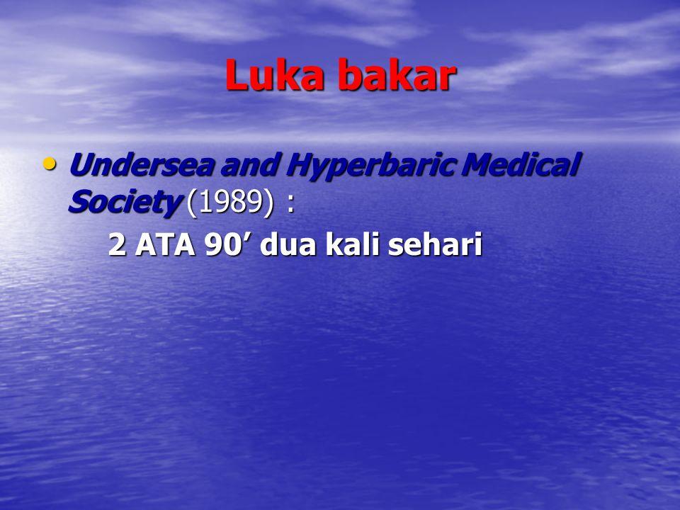 Luka bakar Undersea and Hyperbaric Medical Society (1989) : Undersea and Hyperbaric Medical Society (1989) : 2 ATA 90' dua kali sehari 2 ATA 90' dua k