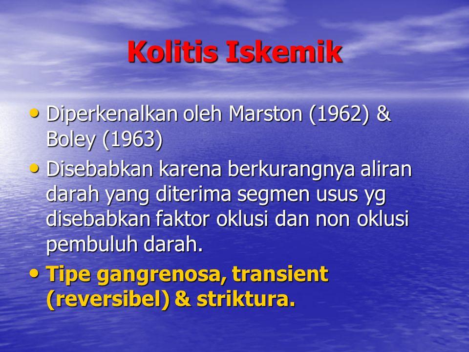 Kolitis Iskemik Diperkenalkan oleh Marston (1962) & Boley (1963) Diperkenalkan oleh Marston (1962) & Boley (1963) Disebabkan karena berkurangnya alira