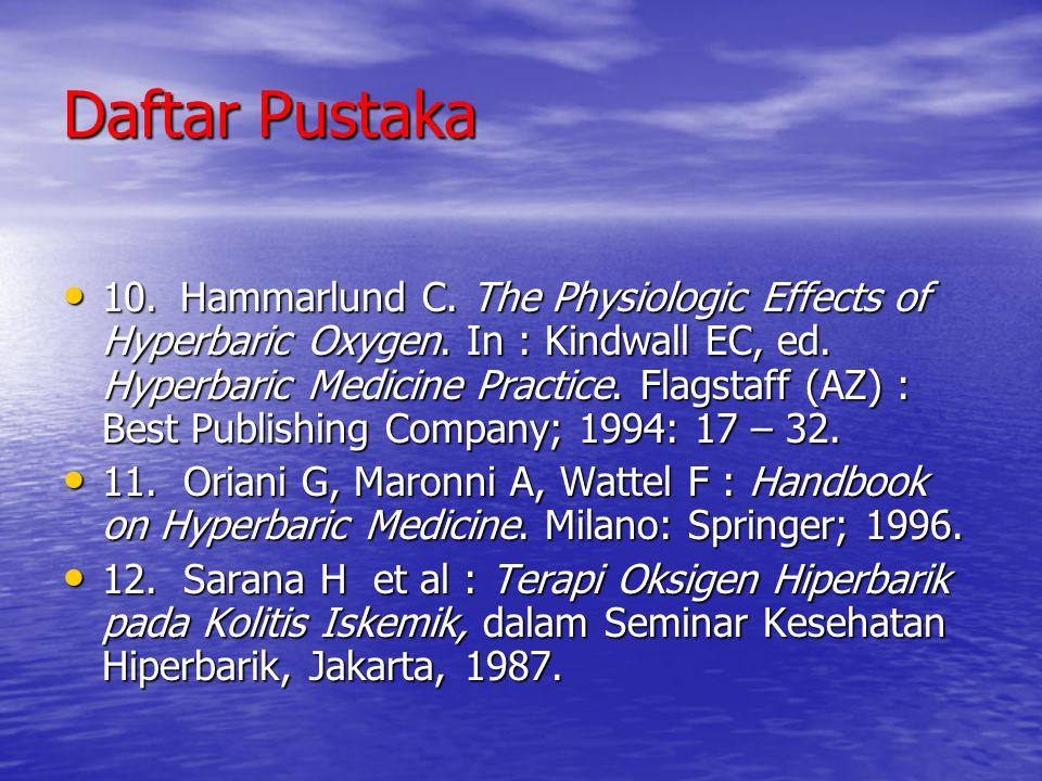 Daftar Pustaka 10. Hammarlund C. The Physiologic Effects of Hyperbaric Oxygen. In : Kindwall EC, ed. Hyperbaric Medicine Practice. Flagstaff (AZ) : Be