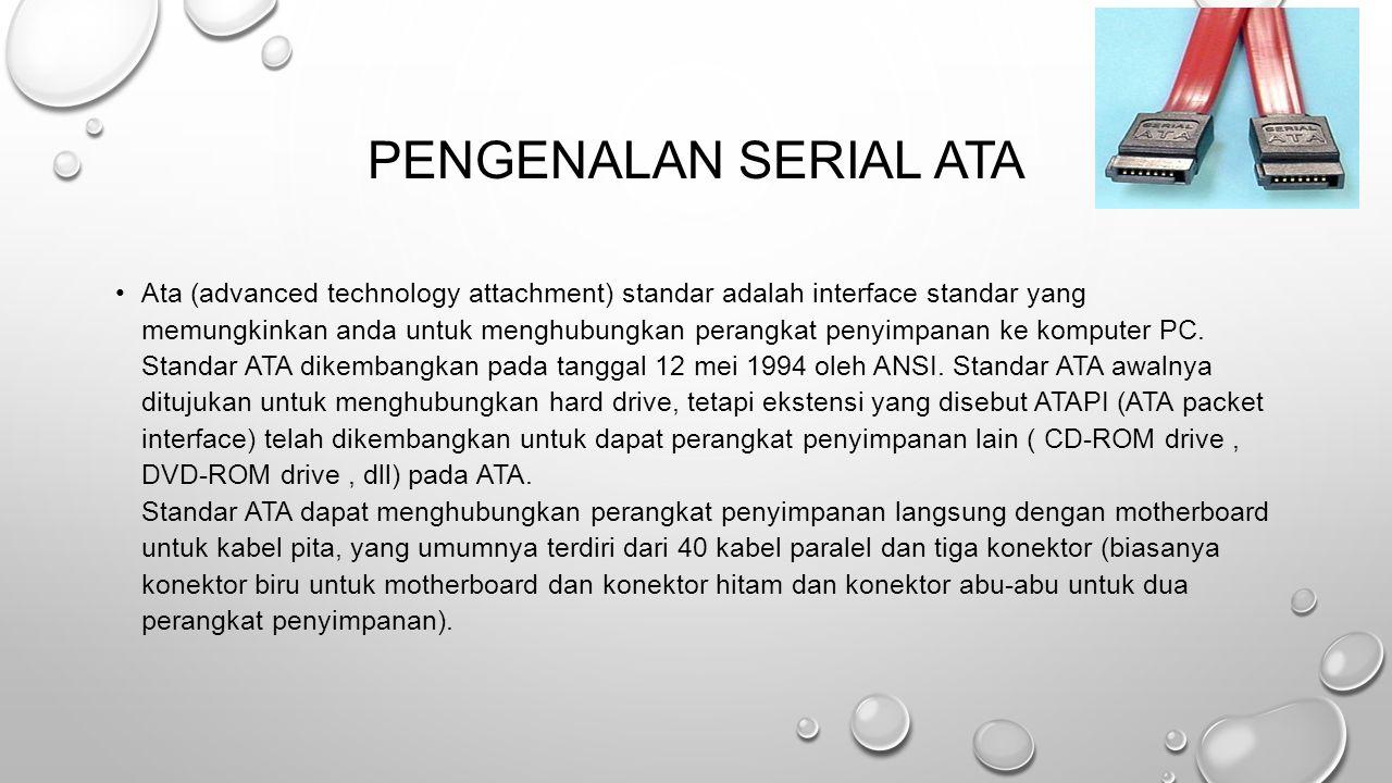 PENGENALAN SERIAL ATA Ata (advanced technology attachment) standar adalah interface standar yang memungkinkan anda untuk menghubungkan perangkat penyimpanan ke komputer PC.