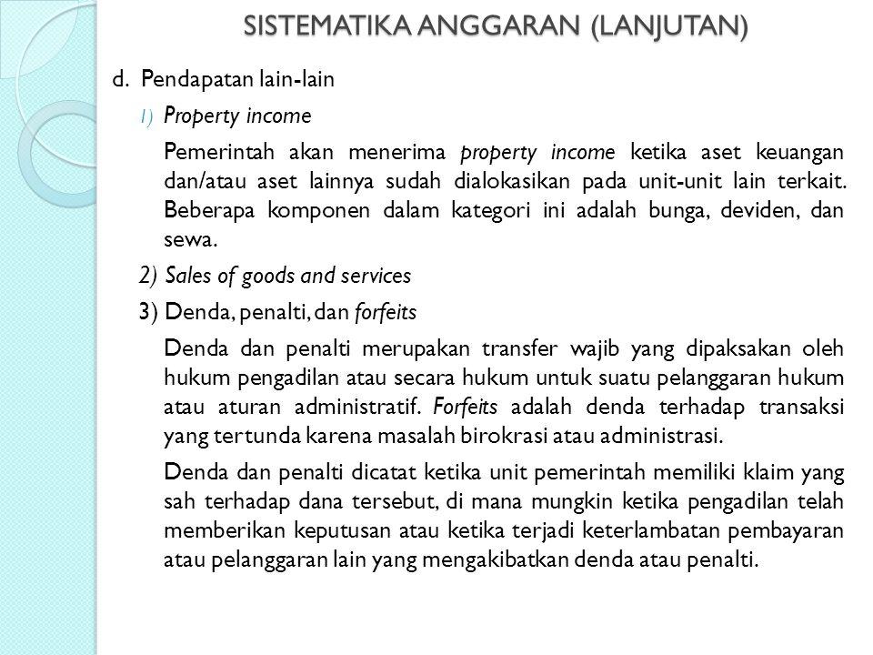 SISTEMATIKA ANGGARAN (LANJUTAN) d. Pendapatan lain-lain 1) Property income Pemerintah akan menerima property income ketika aset keuangan dan/atau aset