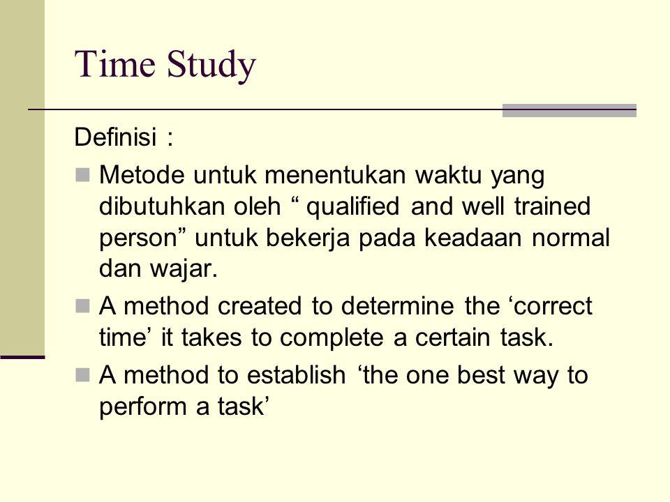"""Time Study Definisi : Metode untuk menentukan waktu yang dibutuhkan oleh """" qualified and well trained person"""" untuk bekerja pada keadaan normal dan wa"""