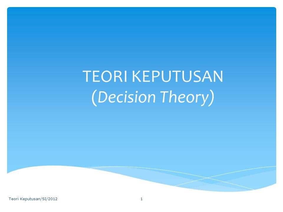 TEORI KEPUTUSAN (Decision Theory) Teori Keputusan/SI/20121