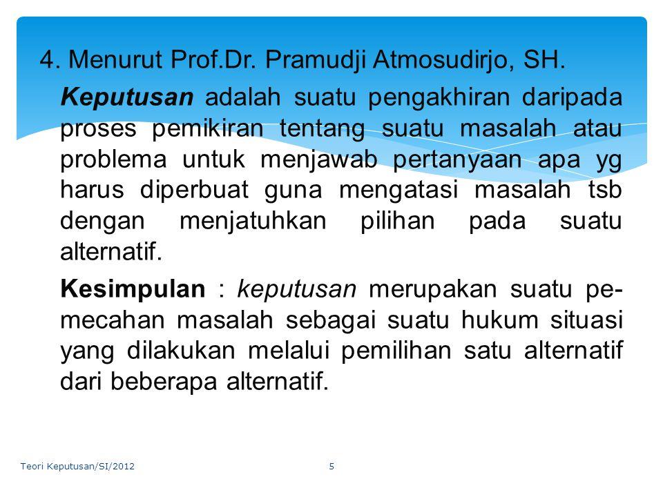 4. Menurut Prof.Dr. Pramudji Atmosudirjo, SH. Keputusan adalah suatu pengakhiran daripada proses pemikiran tentang suatu masalah atau problema untuk m